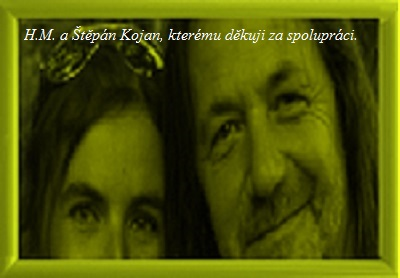 H.M. a Štěpán Kojan, kterému děkuji za spolupráci