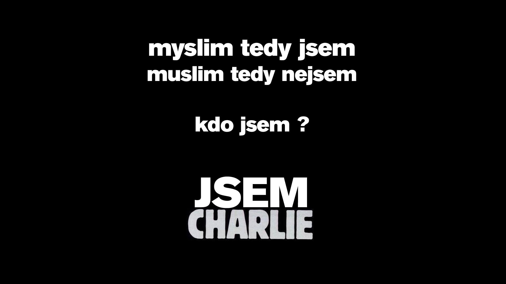 myslim tedy jsem - muslim tedy nejsem - kdo jsem ? JSEM CHARLIE